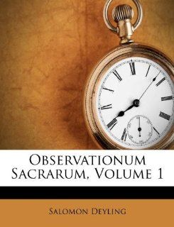 Observationum Sacrarum, Volume 1: Salomon Deyling: 9781175434319