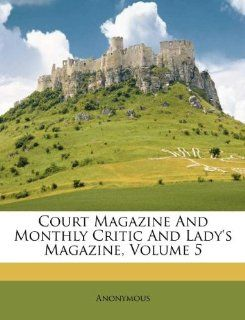 Court Magazine And Monthly Critic And Ladys Magazine, Volume 5