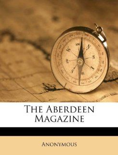 The Aberdeen Magazine: Anonymous: 9781173846015:  Books
