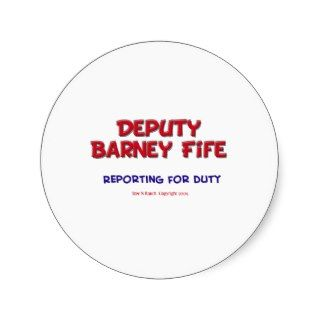 Deputy Barney Fife Reporting for Duty Stickers