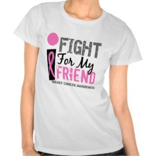 Fight For My Friend Breast Cancer T Shirts