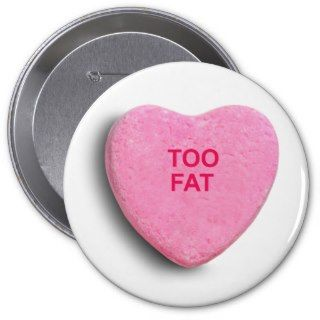 TOO FAT CANDY HEART PINBACK BUTTONS