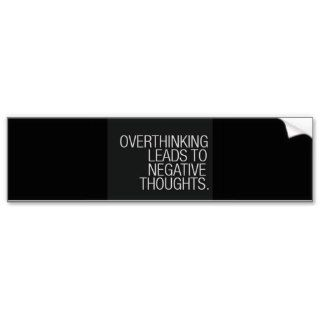 OVERTHINKING LEADS TO NEGATIVE THOUGHTS WISDOM BUMPER STICKERS