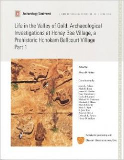Life in the Valley of Gold: Archaeological Investigations at Honey Bee Village, a Prehistoric Hohokam Ballcourt (AP48, Parts 1 & 2) (Anthropological Papers, Number 48): Henry D. Wallace: 9781886398672: Books