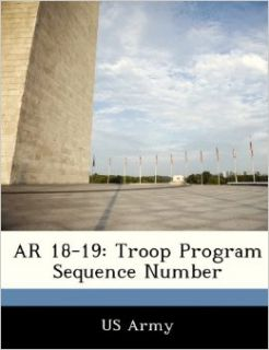 AR 18 19: Troop Program Sequence Number: US Army: 9781288307074: Books