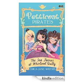 Petticoat Pirates: The Sea Fairies of Whirlpool Gully: Number 2 in series eBook: Erica Jane Waters: Kindle Store