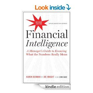 Financial Intelligence, Revised Edition: A Manager's Guide to Knowing What the Numbers Really Mean eBook: Karen Berman, Joe Knight, John Case: Kindle Store