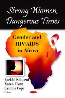 Strong Women, Dangerous Times: Gender and HIV/AIDS in Africa (9781606927366): Ezekiel Kalipeni, Karen Coen Flynn, Cynthia Pope: Books