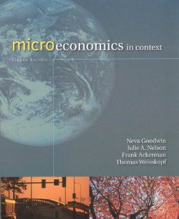 Microeconomics in Context (9780765623010): Neva Goodwin, Julie A. Nelson, Frank Ackerman: Books