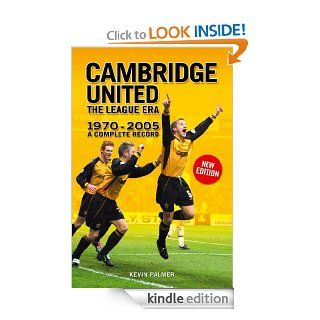 Cambridge United: The League Era 1970 2005 (Desert Island Football Histories) eBook: Kevin Palmer: Kindle Store