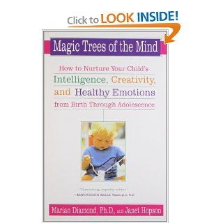 Magic Trees of the Mind: How to Nuture your Child's Intelligence, Creativity, and Healthy Emotions from Birth Through Adolescence: Marian Diamond, Janet Hopson: 9780452278301: Books