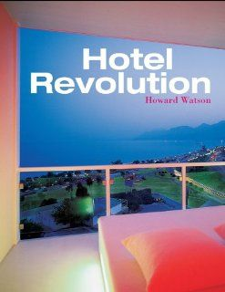 Hotel Revolution: 21st Century Hotel Design (Interior Angles): Howard Watson: 9780470016800: Books