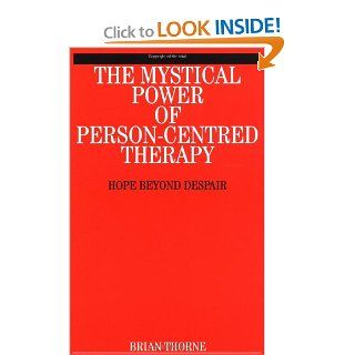 The Mystical Path of Person Centred Therapy: Hope Beyond Despair (9781861563286): Brian Thorne: Books