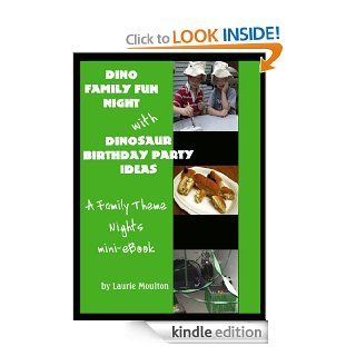 Dino Family Fun Night with Dinosaur Birthday Party Ideas: A Family Theme Nights Mini eBook eBook: Laurie Moulton: Kindle Store