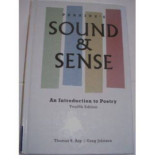 Perrine's Sound and Sense: An Introduction to Poetry: Greg Johnson, Thomas R. Arp: 9781413030815: Books