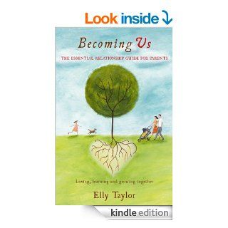 Becoming Us: Loving, Learning and Growing Together   The Essential relationship guide for parents eBook: Elly Taylor: Kindle Store