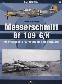 Messerschmitt Bf 109G/K: An Insight into Camouflage and Markings (SMI Library series 19001): Maciej Goralczyk: 9788361220787: Books