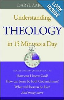 Understanding Theology in 15 Minutes a Day: How can I know God? How can Jesus be both God and man? What will heaven be like? And many more: Daryl Aaron: Books