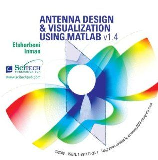 Antenna Design & Visualization Using MATLAB, Version 1.4: Atef Z. Elsherbeni and Matthew J. Inman: 9781891121395: Books