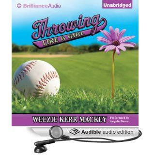 Throwing Like a Girl (Audible Audio Edition): Weezie Kerr Mackey, Angela Dawe: Books