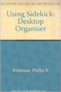 Using Sidekick: Desktop Organiser (Borland Osborne/McGraw Hill business series): Phillip R. Robinson: 9780078812965: Books
