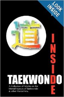 Inside Taekwondo: A Collection of Articles on the Mental Aspects of Taekwondo & other Martial Arts: Sean Pearson: 9780615732381: Books