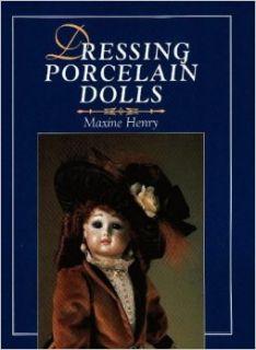 Dressing Porcelain Dolls Maxine Henry 9780801988707 Books