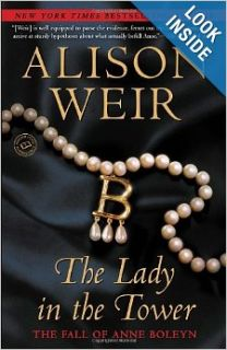 The Lady in the Tower: The Fall of Anne Boleyn (Random House Reader's Circle): Alison Weir: 9780345453228: Books