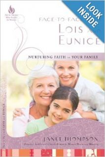 Face to Face with Lois and Eunice: Nurturing Faith in Your Family (New Hope Bible Studies for Women): Janet Thompson: 9781596693227: Books