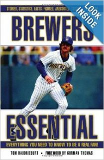 Brewers Essential: Everything You Need to Know to Be a Real Fan: Tom Haudricourt, Gorman Thomas: Books