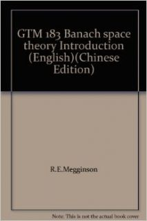 GTM 183 Banach space theory Introduction (English)(Chinese Edition): R.E.Megginson: 9787506259644: Books