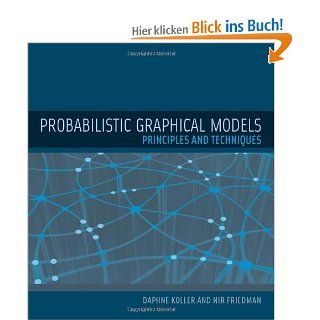 Probabilistic Graphical Models: Principles and Techniques Adaptive Computation and Machine Learning: Daphne Koller, Nir Friedman: Englische Bücher