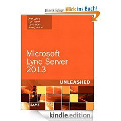 Microsoft Lync Server 2013 Unleashed (2nd Edition) eBook: Alex Lewis, Tom Pacyk, David Ross, Randy Wintle: Kindle Shop