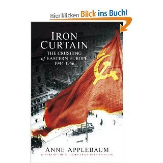 Iron Curtain: The Crushing of Eastern Europe 1944 56: The Crushing of Eastern Europe, 1945 1956: Anne Applebaum: Englische Bücher