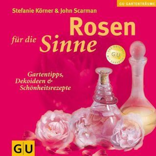 Rosen f�r die Sinne (GU Altproduktion Garten): Stefanie K�rner, John Scarman: Bücher