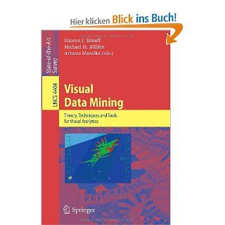 Visual Data Mining: Theory, Techniques and Tools for Visual Analytics Lecture Notes in Computer Science / Information Systems and Applications, incl. Internet/Web, and HCI: Simeon Simoff, Michael H. B�hlen, Arturas Mazeika: Englische Bücher