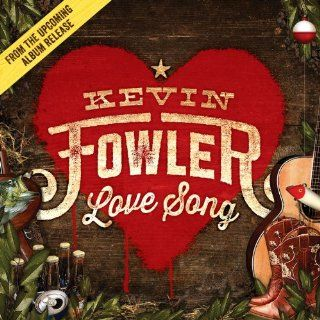 Love Song: Kevin Fowler: MP3 Downloads