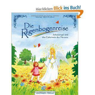 Die Regenbogenreise: Schutzengel und das Geheimnis des Herzens: Katja Sagi, Kerstin M. Schuld: Bücher