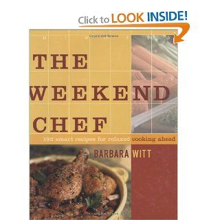 The Weekend Chef: 192 Smart Recipes for Relaxed Cooking Ahead: Barbara Witt: 9780743229913: Books