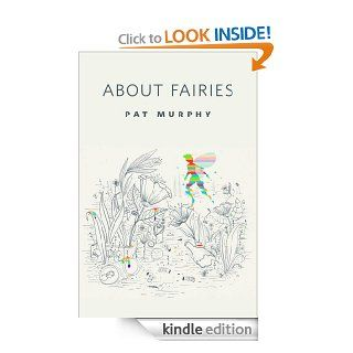 About Fairies: A Tor Original eBook: Pat Murphy: Kindle Store