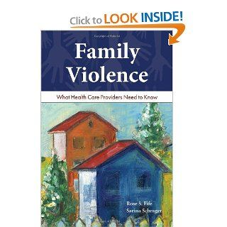 Family Violence: What Health Care Providers Need To Know (9780763780340): Rose S. Fife, Sarina Schrager: Books