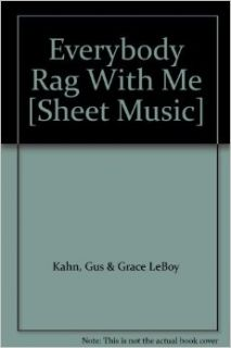 Everybody Rag With Me [Sheet Music]: Gus & Grace LeBoy Kahn: Books