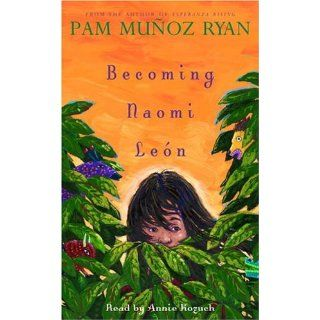 Becoming Naomi Leon: Pam Munoz Ryan, Annie Kozuch: 9781400090877: Books