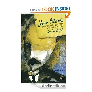 Jos� Mart�: Images of Memory and Mourning eBook: Emilio Bejel: Kindle Store