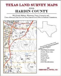 Texas Land Survey Maps for Hardin County: Gregory A Boyd J.D.: 9781420350371: Books