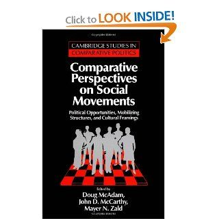 Comparative Perspectives on Social Movements: Political Opportunities, Mobilizing Structures, and Cultural Framings (Cambridge Studies in Comparative Politics) (9780521485166): Doug McAdam, John D. McCarthy, Mayer N. Zald: Books