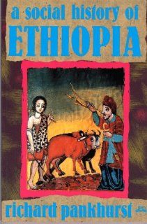A Social History of Ethiopia: The Northern and Central Highlands from Early Medieval Times to the Rise of Emperor Tewodros II (9780932415868): Richard Pankhurst: Books
