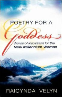 Poetry for a Goddess: Words of Inspiration for the New Millenium Woman: Raicynda Velyn: 9780984547371: Books