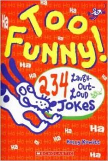 Too Funny! 234 Laugh Out Loud Jokes: Holly Kowitt: 9780439671729: Books