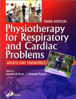 Physiotherapy for Respiratory and Cardiac Problems: Adults and Paediatrics, 3e (Physiotherapy Essentials) (9780443070754): Jennifer A. Pryor PhD  MBA  MSc  FNZSP  MCSP, N. Heramba Prasad MD  FACEP: Books
